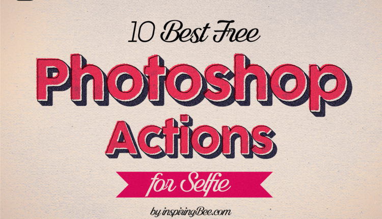 10 Best Free Photoshop Actions for Selfies – inspiringBee